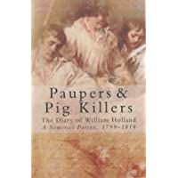 Paupers and Pig Killers: The Diary of William Holland, a Somerset Parson, 1799-1818 (Letters & Diaries)
