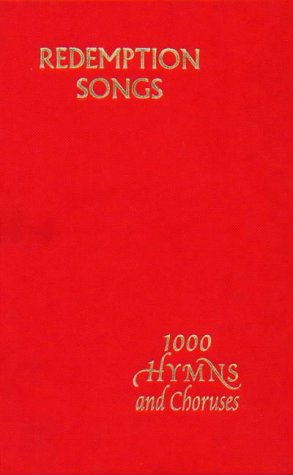Redemption Songs: A Choice Collection of One Thousand Hymns Chruses