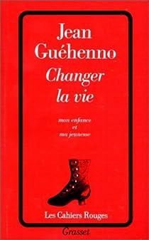 Changer la vie - mon enfance et ma jeunesse par Guéhenno