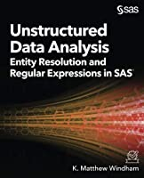 Unstructured Data Analysis: Entity Resolution and Regular Expressions in SAS Front Cover