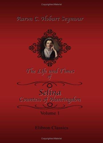 The Life and Times of Selina, Countess of Huntingdon: Volume 1 pdf epub