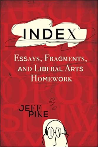 Index: Essays, Fragments, and Liberal Arts Homework: Jeff Pike: 9780692629581: Amazon.com: Books