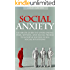 Social Anxiety: Ultimate Guide to Overcoming Fear, Shyness, and Social Phobia to Achieve Success in All Social Situations (BONUS, Anxiety Relief, Social Anxiety Treatment)