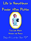 Life Is Sometimes Funnier Than Fiction, Deborah Lorraine Olsen, 1425933114