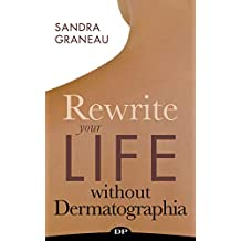 Rewrite Your Life Without Dermatographia: The All-Natural Solution to Managing Hive-like Welts and Severe Itching