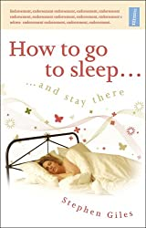 How to Go to Sleep...and Stay There