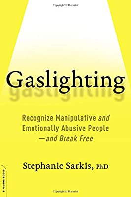 Gaslighting: Recognize Manipulative and Emotionally Abusive People