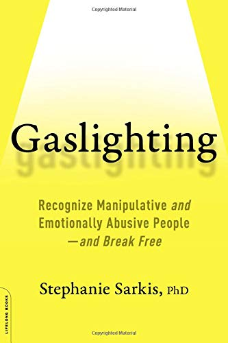 Image of Gaslighting: Recognize Manipulative and Emotionally Abusive People--and Break Free