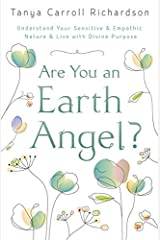 Are You An Earth Angel?: Understand Your Sensitive & Empathic Nature & Live with Divine Purpose Paperback