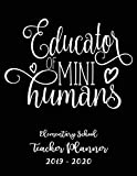 Educator of Mini Humans Elementary School Teacher Planner 2019 - 2020: Student Roster - Lesson Organizer - Weekly Time Management - Teaching Curriculm Calendar Notebook