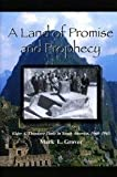 A Land of Promise and Prophecy : Elder A Theodore Tuttle in South America, 1960-1965, Grover, Mark L., 0842527133