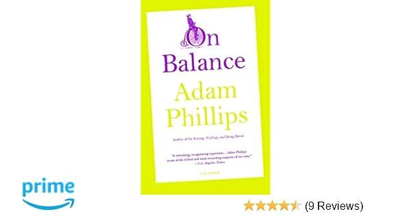 On Balance: Adam Phillips: 9780312610746: Amazon com: Books