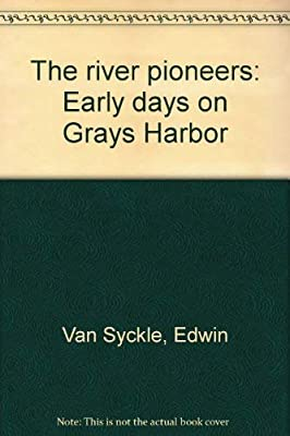 The river pioneers: Early days on Grays Harbor: Edwin Van