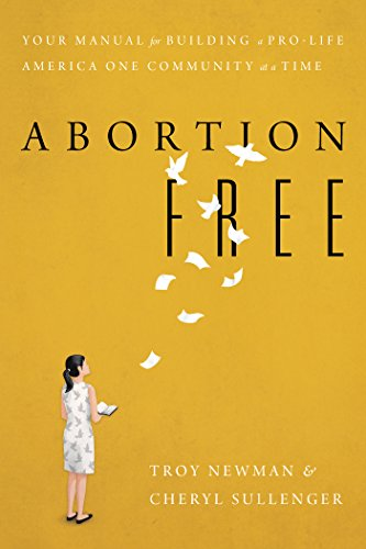 Abortion Free: Your Manual for Building a Pro-Life America One Community at a Time