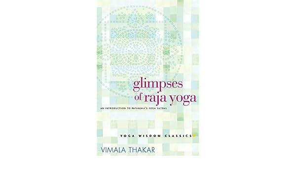 Glimpses of Raja Yoga: An Introduction to Patanjalis Yoga ...