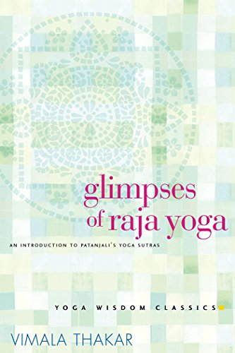 Glimpses of Raja Yoga: An Introduction to Patanjalis Yoga Sutras (Yoga Wisdom Classics)