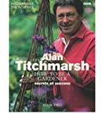 [(How to be a Gardener: Book Two: Book Two: Back to Basics)] [ By (author) Alan Titchmarsh, Photographs by Jonathan Buckley ] [August, 2007]