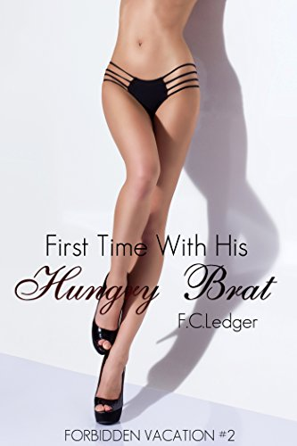 First Time With His Hungry Brat (Forbidden Vacation Book 2)