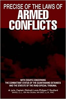 Book PRECISE OF THE LAWS OF ARMED CONFLICTS: With Essays Concerning the Combattant Status of the Guantanamo Detainees and the Statute of the Iraqi Special Tribunal