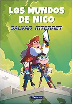Salvar Internet (los Mundos De Nico) por Nicolás Segura