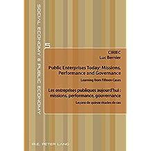 Public Enterprises Today: Missions, Performance and Governance - Les entreprises publiques aujourd'hui : missions, performance, gouvernance: Learning from Fifteen Cases - Leçons de quinze études de cas