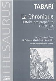 La chronique. Tome 1 : Histoire des prophètes et des rois. De la création à David, de Salomon à la chute des Sansanides par  Mohammed ibn Jarir Al-Tabari