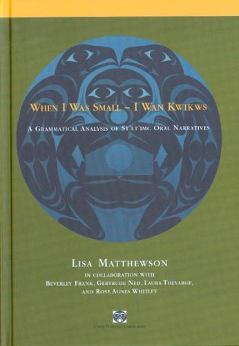 When I Was Small -- I Wan Kwikwas: A Grammatical Analysis of St'at'imc Oral Narratives (First Nations Languages) by UBC Press