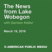 March 19, 2016: The News from Lake Wobegon Radio/TV Program by  A Prairie Home Companion with Garrison Keillor Narrated by Garrison Keillor