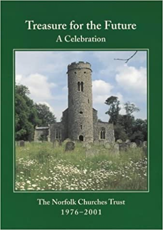 Treasure for the Future: A Celebration - the Norfolk Churches Trust 1976-2001