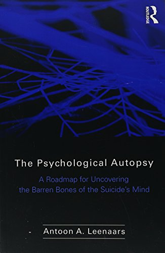 The Psychological Autopsy: A Roadmap for Uncovering the Barren Bones of the Suicide's Mind by imusti