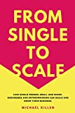 img - for From Single To Scale: How single person, small and micro-businesses and entrepreneurs can scale and grow their business to profit. book / textbook / text book