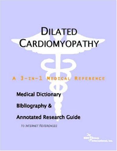 Dilated Cardiomyopathy - A Medical Dictionary, Bibliography, and Annotated Research Guide to Internet References