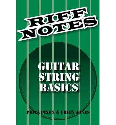 Download [(Dixon Phill & Jones Chris Riff Notes Guitar Strings Basics Gtr Book)] [Author: Phill Dixon] published on (January, 2015) pdf epub