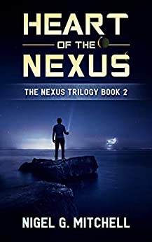Heart of the Nexus: The Nexus Trilogy Book 2 by [Mitchell, Nigel G.]