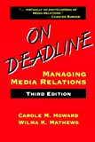 On Deadline : Managing Media Relations, Howard, Carole M., 1577660862