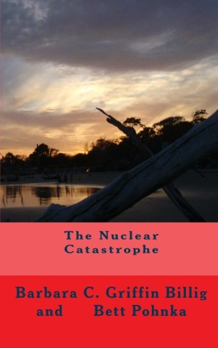 Book: The Nuclear Catastrophe (a fiction novel of suspense) by Barbara C. Griffin Billig
