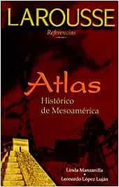 Atlas Historico De Mesoamerica / Historical Atlas of Mesoamerica: Amazon.es: Manzanilla, Linda: Libros