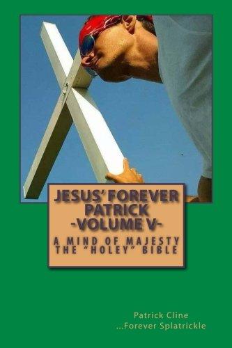 Read Online Jesus' Forever Patrick -Volume V-: A Mind of Majesty / The Holey Bible (Volume 5) ebook