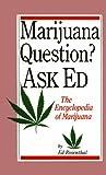 Marijuana Questions? Ask Ed: The Encyclopedia of Marijuana by