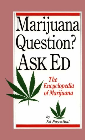 Marijuana Questions? Ask Ed: The Encyclopedia of Marijuana by Ed Rosenthal