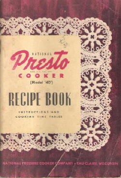 40 Model (National Presto Cooker (Model '40') Recipe Book; Instructions and Cooking Time Tables)