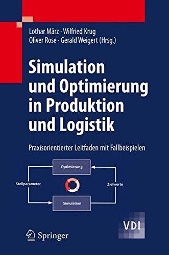 Simulation und Optimierung in Produktion und Logistik: Praxisorientierter Leitfaden mit Fallbeispielen (VDI-Buch)