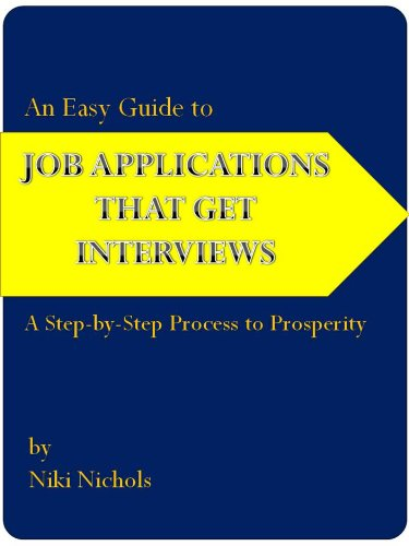 An Easy Guide to Job Applications That Get Interviews: A Step-by-Step  Process to Prosperity (An Easy Guide to Personal Prosperity Book 1)