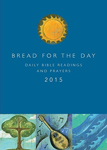 Bread for the Day 2015: Daily Bible Readings and Prayers (Sundays and Seasons) (Daily 2015 Bread)