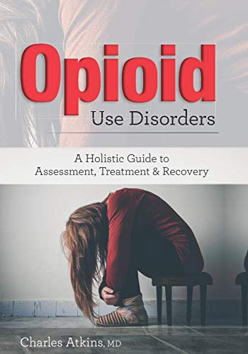 - Opioid Use Disorder: A Holistic Guide to Assessment, Treatment, and Recovery