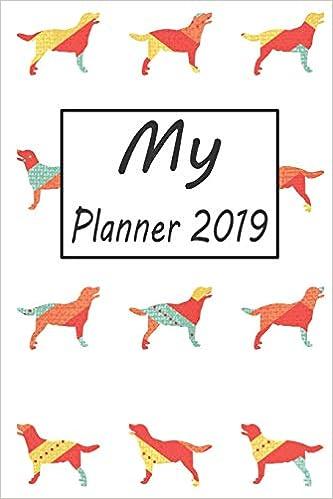 My Planner 2019: Labrador Retriever Dog Pattern Weekly ...