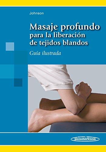 Masaje profundo para la liberacion de tejidos blandos / Deep massage for soft tissue release (Spanish Edition)