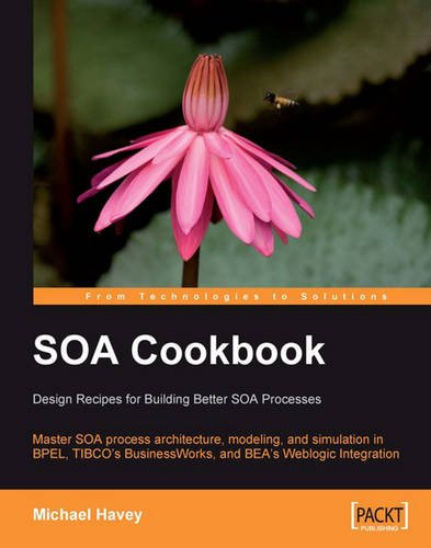 SOA Cookbook: Master SOA process architecture, modeling, and simulation in BPEL, TIBCO's BusinessWorks, and BEA's Weblog
