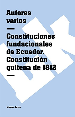 Descargar Libro Constituciones Fundacionales De Ecuador. Constitución Quiteña De 1812 Autores Varios