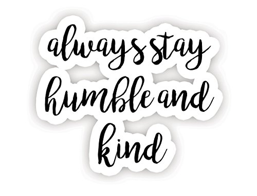 Always Stay Humble and Kind - Inspirational Quote Stickers - 2.5 Vinyl Decal - Laptop, Decor, Window Vinyl Decal Sticker